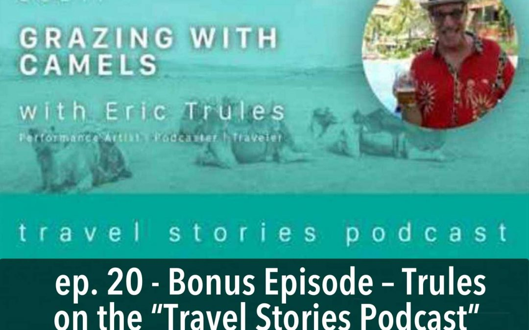 "Trules on the ""Travels Stories Podcast"" – Bonus Episode – 20"