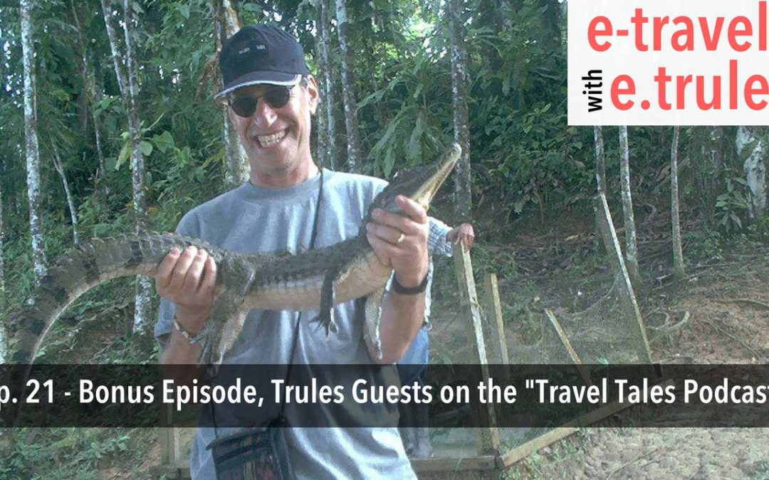 "Trules Guests on the ""Travel Tales Podcast"" – Bonus Episode – 21"