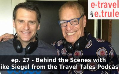 Behind the Scenes with Mike Siegel from the Travel Tales Podcast – Episode 27