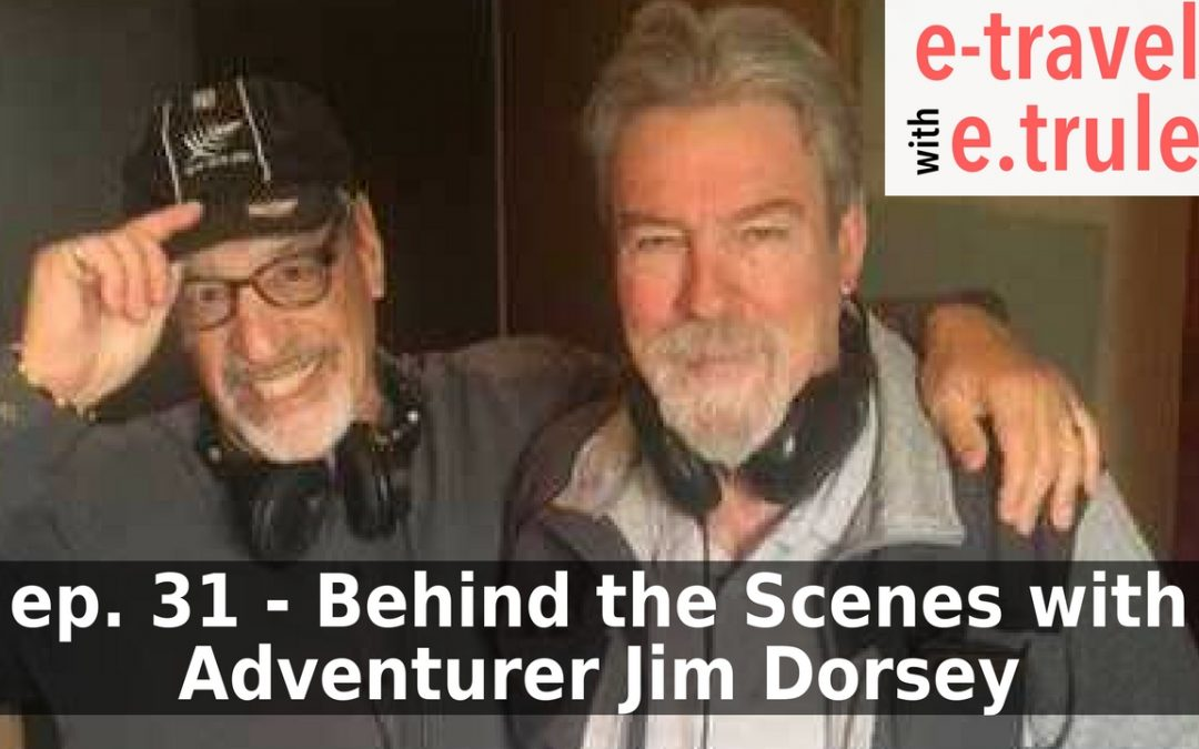 Behind the Scenes with Adventurer and Explorer, Jim Dorsey – Episode 31