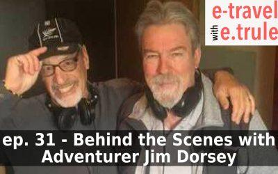 Behind the Scenes with Adventurer and Explorer, Jim Dorsey – Episode 31